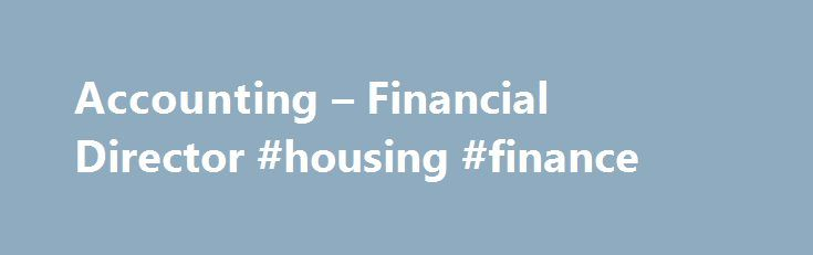 Accounting u2013 Financial Director #housing #finance    cash - finance director job description