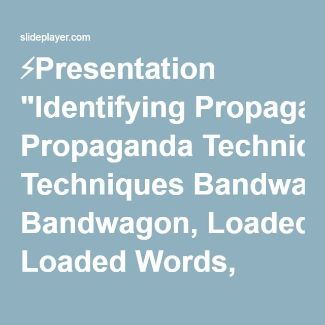 Presentation Identifying Propaganda Techniques Bandwagon Loaded