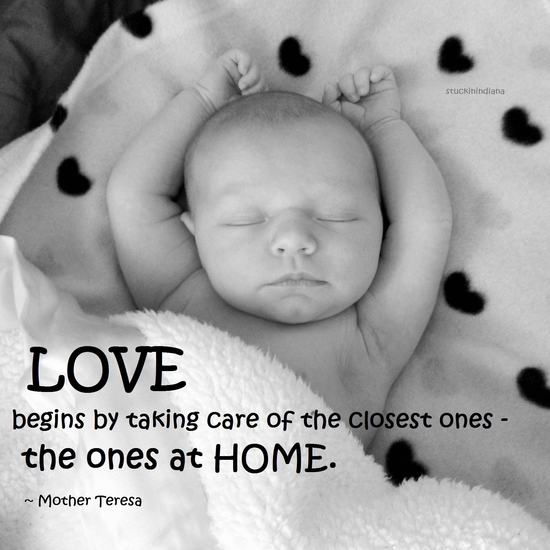LOVE begins by taking care of the closest ones the ones at HOME Family MattersBaby BabyMother Teresa QuotesThe