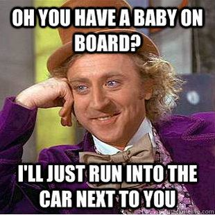 Yeah, what are those Baby on Board signs supposed to accomplish?