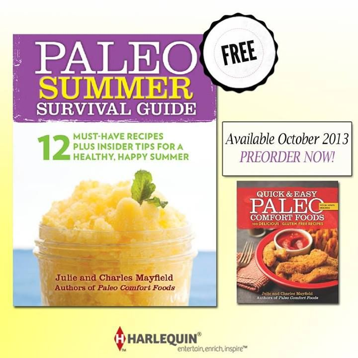 From the authors of Paleo Comfort Foods, download THE PALEO SUMMER SURVIVAL GUIDE for FREE!! 12 #paleorecipes + tips for a healthy, happy summer!  #HarlequinBooks, #HarlequinNonFiction, #PaleoRecipes