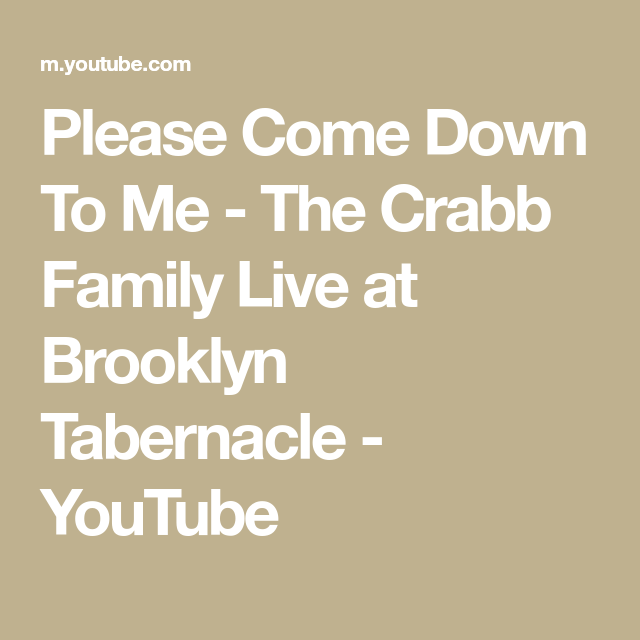 Please Come Down To Me The Crabb Family Live At Brooklyn Tabernacle Youtube Family Living Tabernacle Brooklyn
