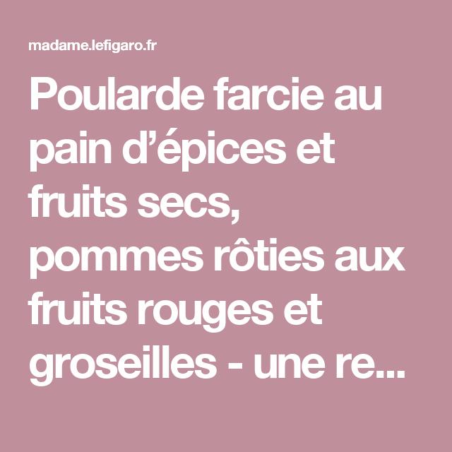 Poularde farcie au pain d'épices et fruits secs, pommes rôties aux fruits rouges et groseilles - une recette Volaille - Cuisine | Le Figaro Madame