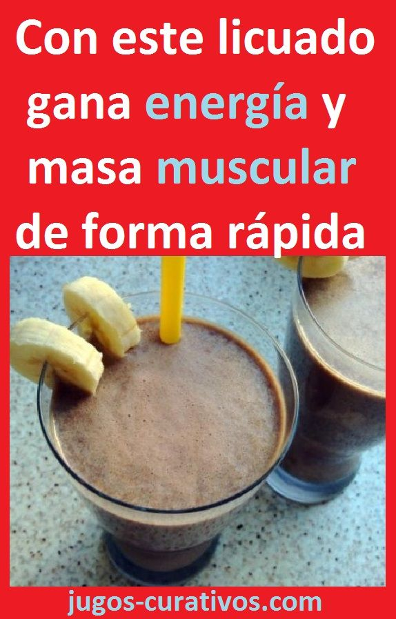 Licuado Para Ganar Masa Muscular Y Energía Healthy Drinks Health Food Food
