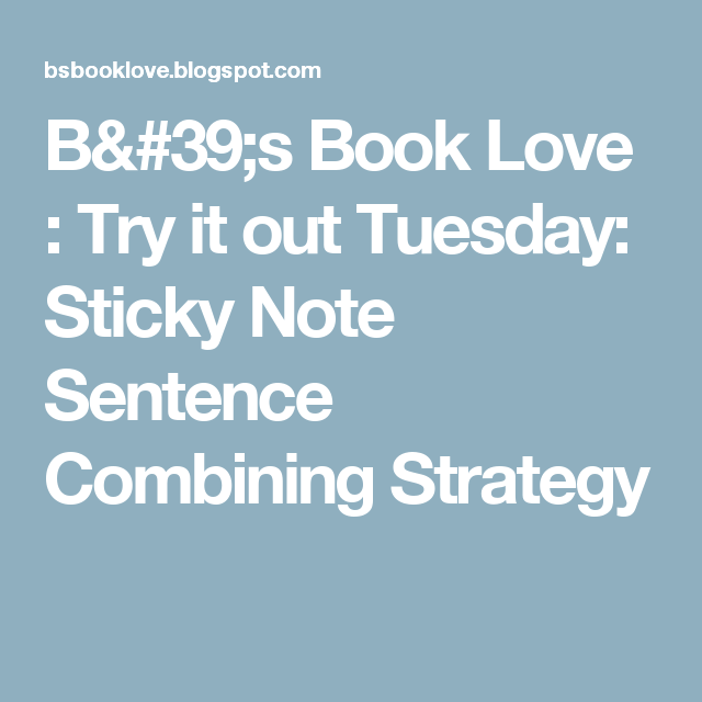 B's Book Love : Try it out Tuesday: Sticky Note Sentence Combining Strategy