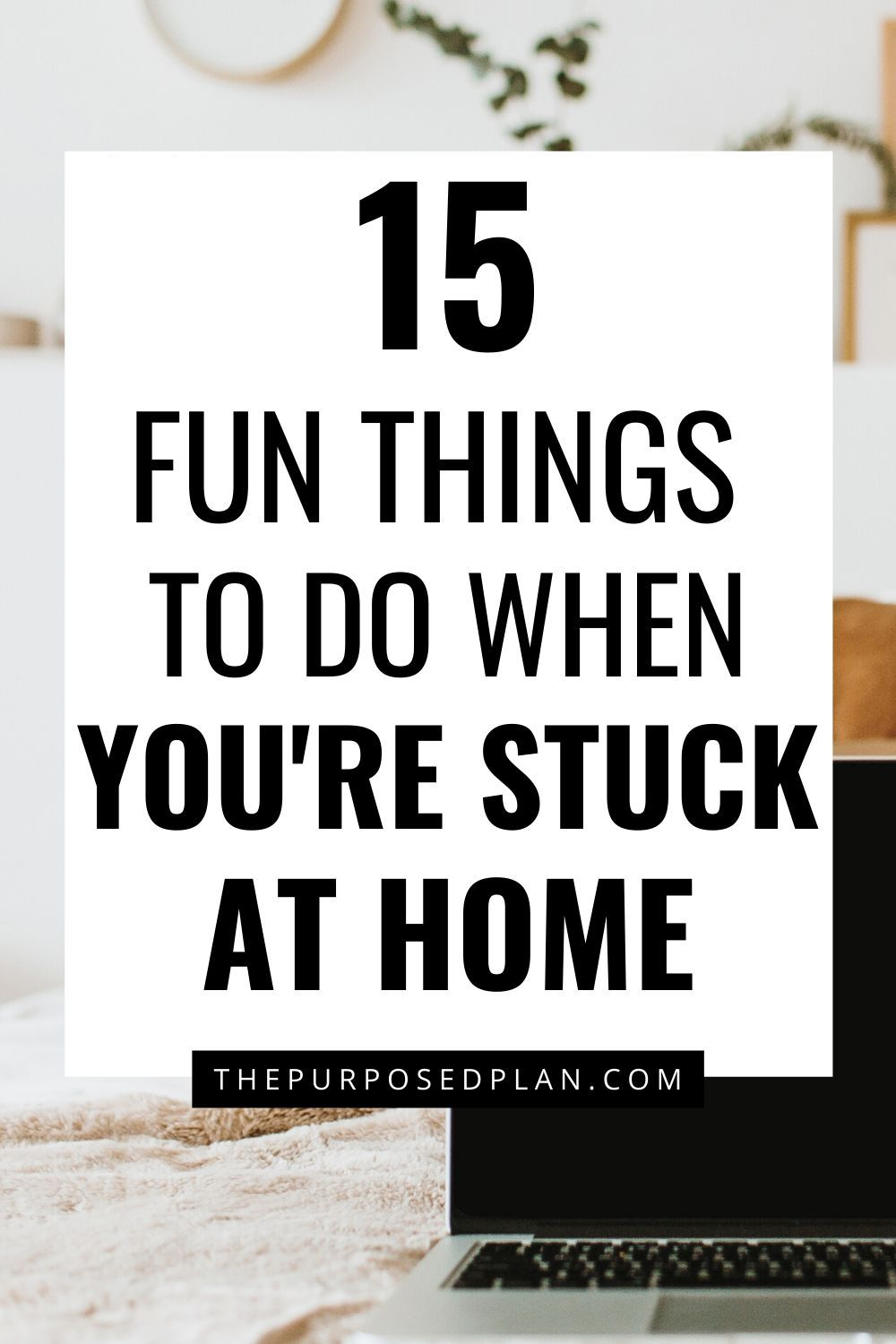 15 Things To Do When Bored At Home Things To Do When Bored Things To Do At Home Fun Things To Do