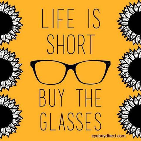 f93ab5054b Life is too short. Buy the glasses.