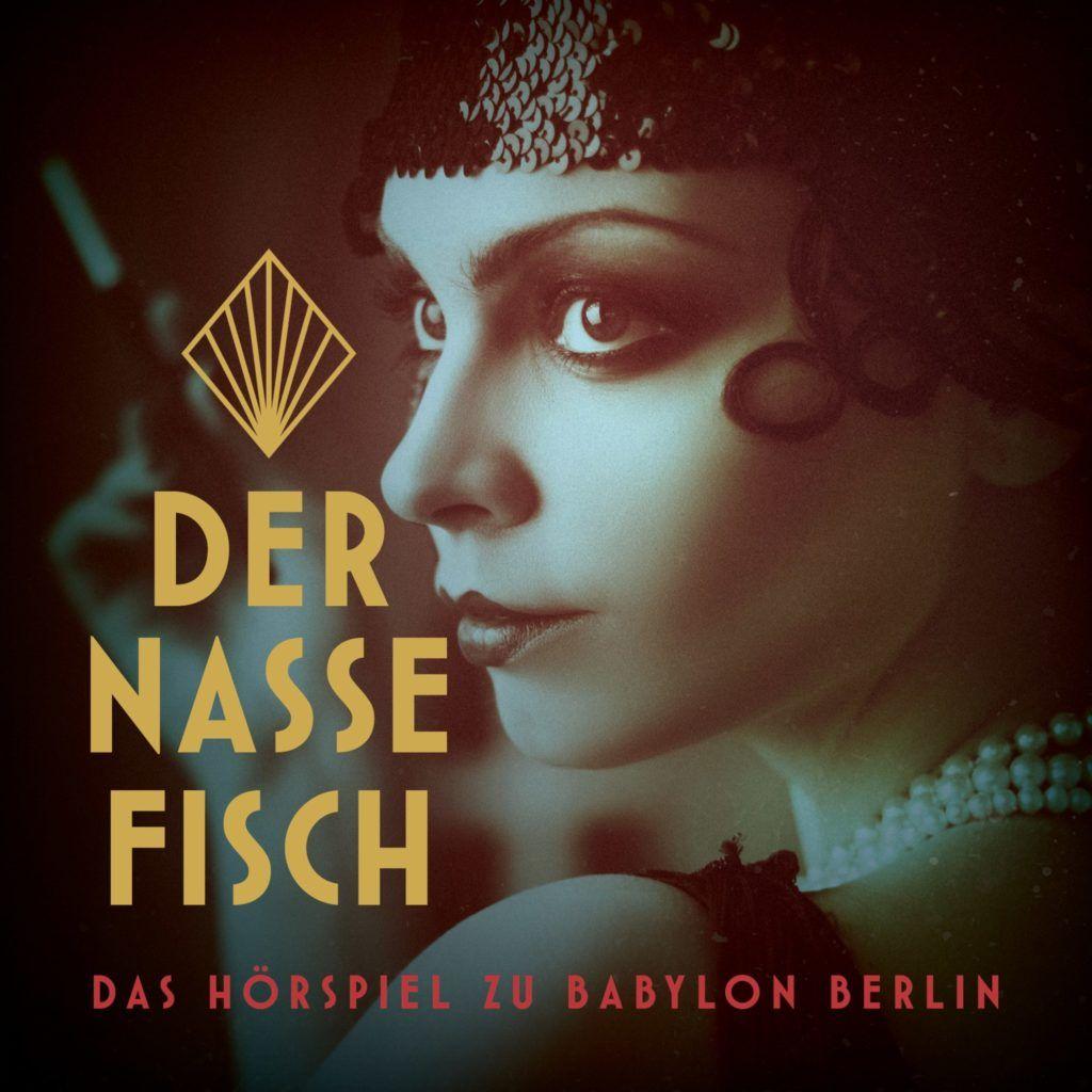 Der Nasse Fisch Das Horspiel Zu Babylon Berlin 01 Willkommen In Der Hauptstadt Babylon Books Berlin