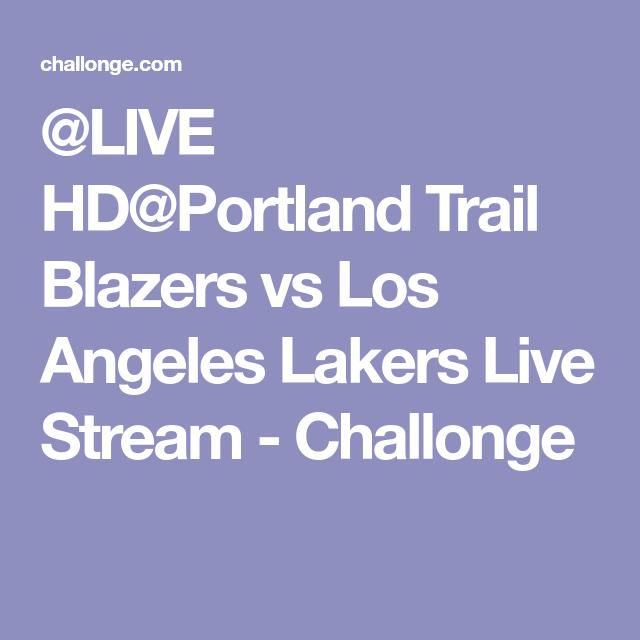 Live Hd Portland Trail Blazers Vs Los Angeles Lakers Live Stream Challonge Portland Trailblazers Trail Blazers Portland Trail