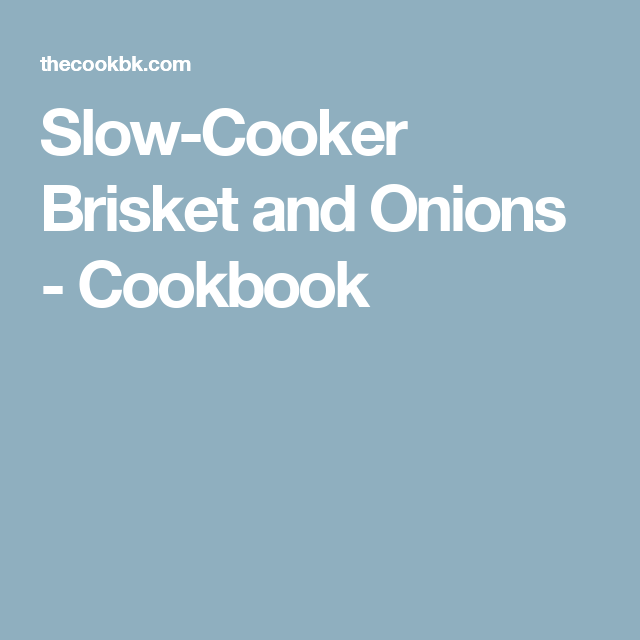 Slow-Cooker Brisket and Onions - Cookbook
