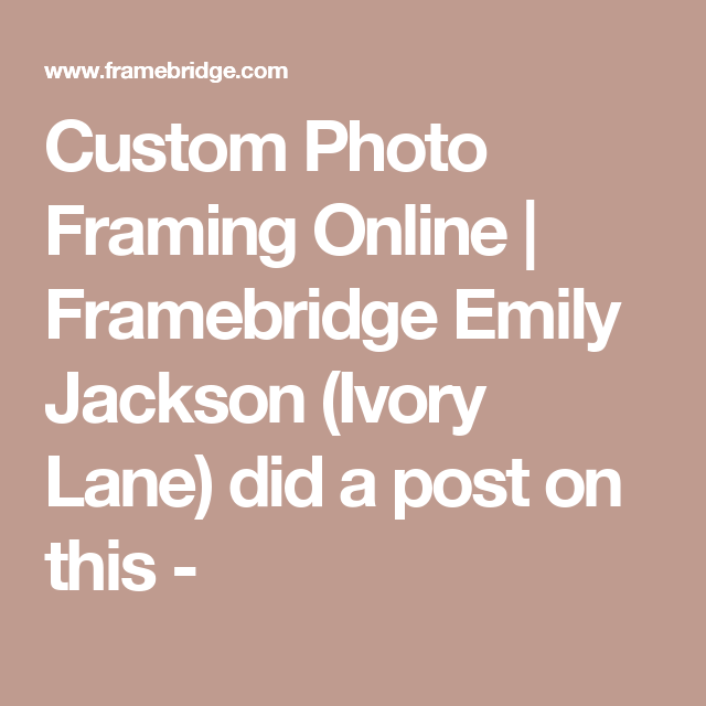 custom photo framing online framebridge emily jackson ivory lane did a post on