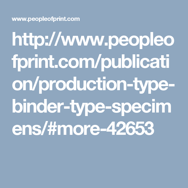 http://www.peopleofprint.com/publication/production-type-binder-type-specimens/#more-42653
