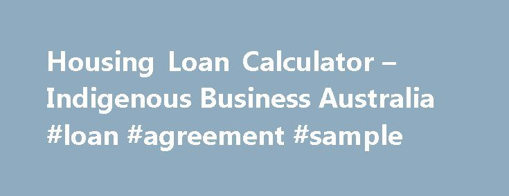Housing Loan Calculator u2013 Indigenous Business Australia #loan - sample loan agreement
