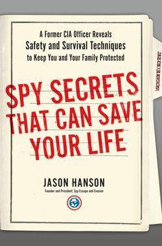 Spy Secrets That Can Save Your Life by Jason Hanson: 9780399175671 | PenguinRandomHouse.com: Books