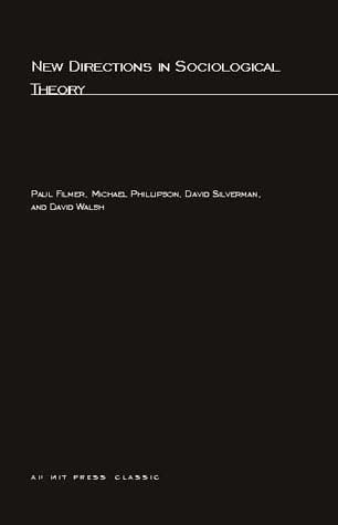 New directions in sociological theory  Paul Filmer... [et al.] London: Collier-Macmillan Publishers, 1972 http://cataleg.ub.edu/record=b2152018~S1*cat