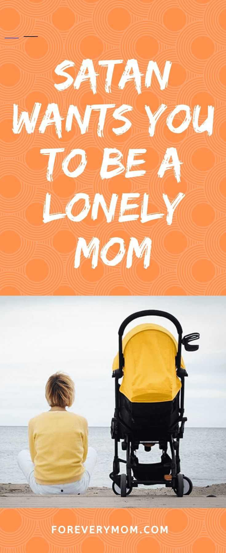 Satan Wants You to Be a Lonely Mom Motherhood can be isolating and lonely but it was never Gods intention for you to be a lonely mom Heres what you can do about it Mother...