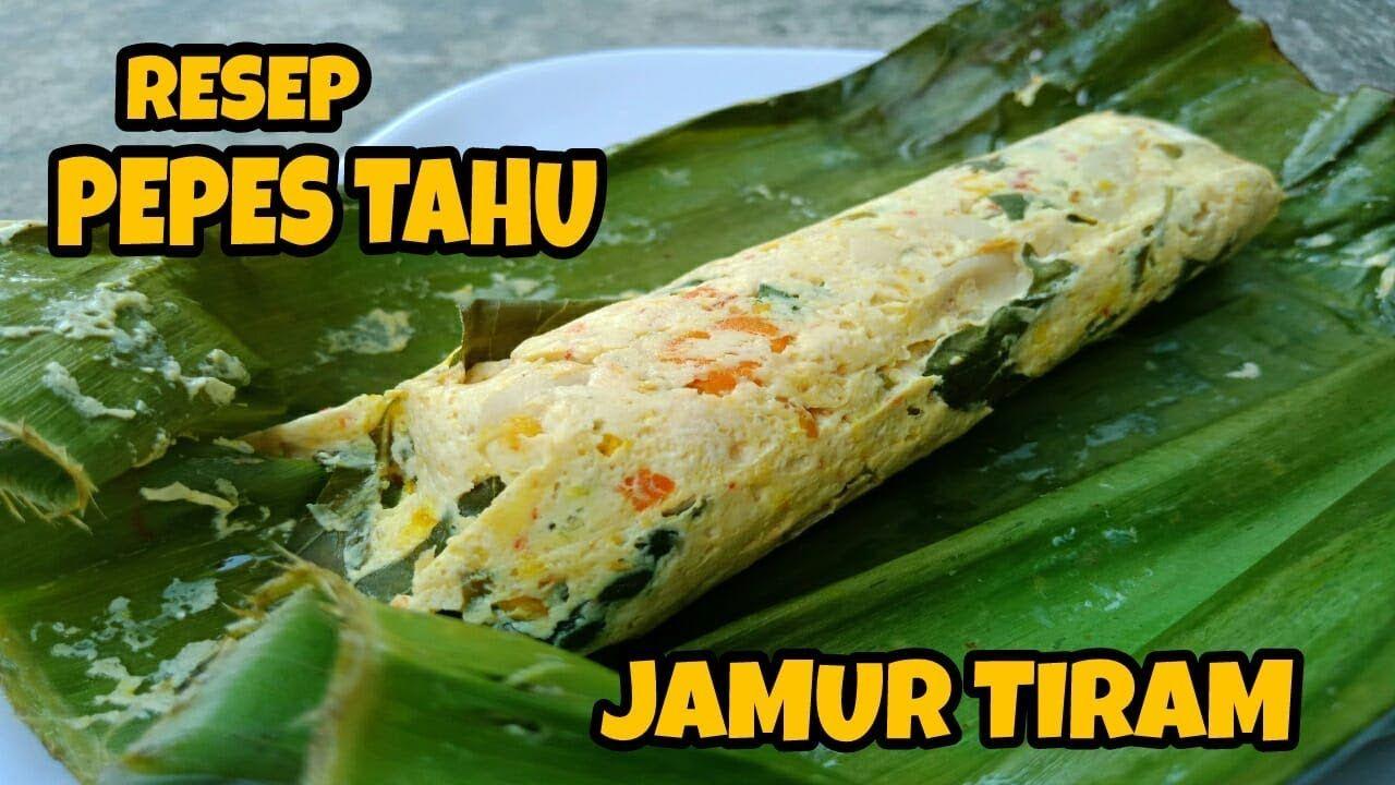 Cara Membuat Resep Pepes Tahu Jamur Tiram Enak Dan Mudah Dibuat Ala Resep Masakan Indonesia Makanan Dan Minuman Resep Makanan