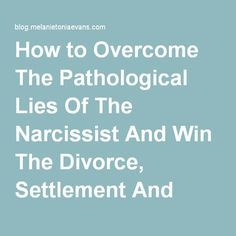 How To Overcome The Pathological Lies Of The Narcissist And Win