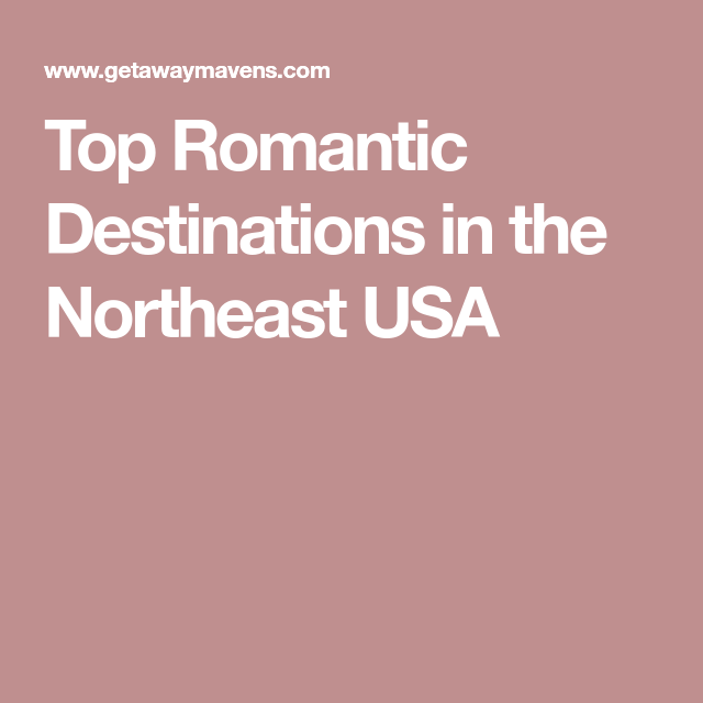 Top Romantic Destinations In Northeast USA