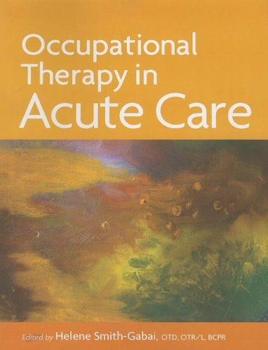 Occupational Therapy In Acute Care By Helene Smith Gabai Occupational Therapy Acute Care Occupational