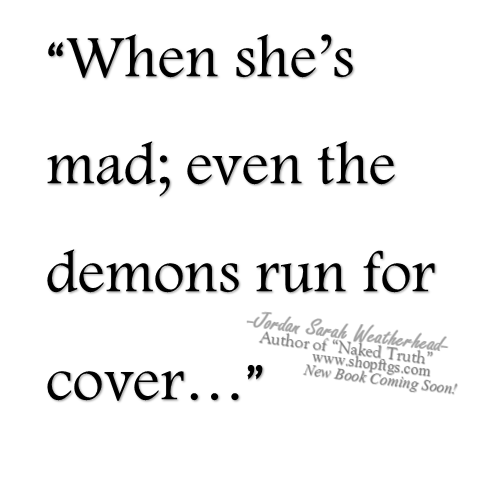 When she's mad...even the demons run for cover.