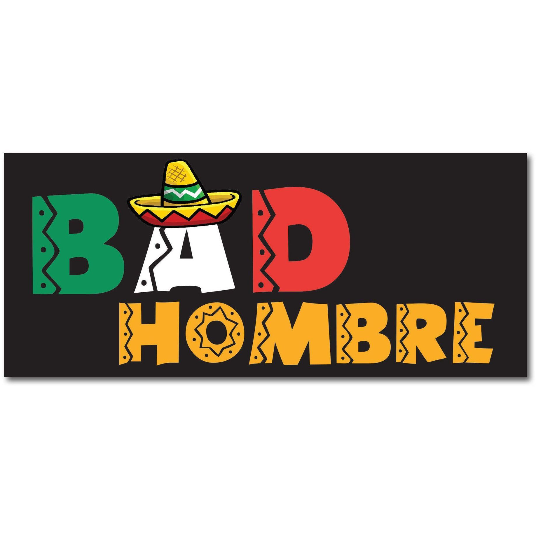 Bad hombre mexican flag sombrero trump 2016 7x3 bumper sticker decal made