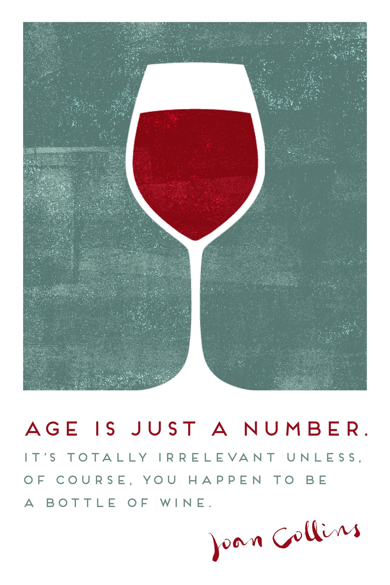 Age Is Just A Number It S Totally Irrelevant Unless Of Course You Happen To Be A Bottle Of Wine Joan Collins Madewithover Wine Wine Sale Wine Aging
