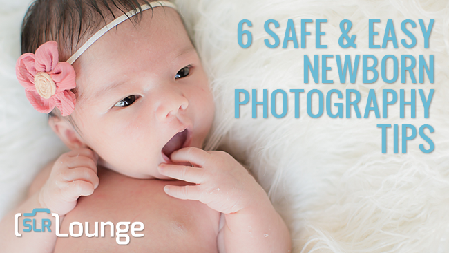 6 safe easy newborn photography tips slr lounge
