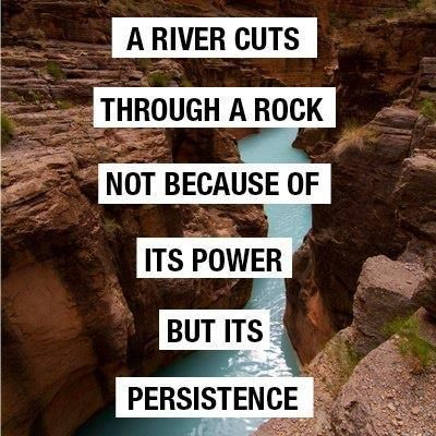 A River Runs Through A Rock Not Because Of Its Power But Its