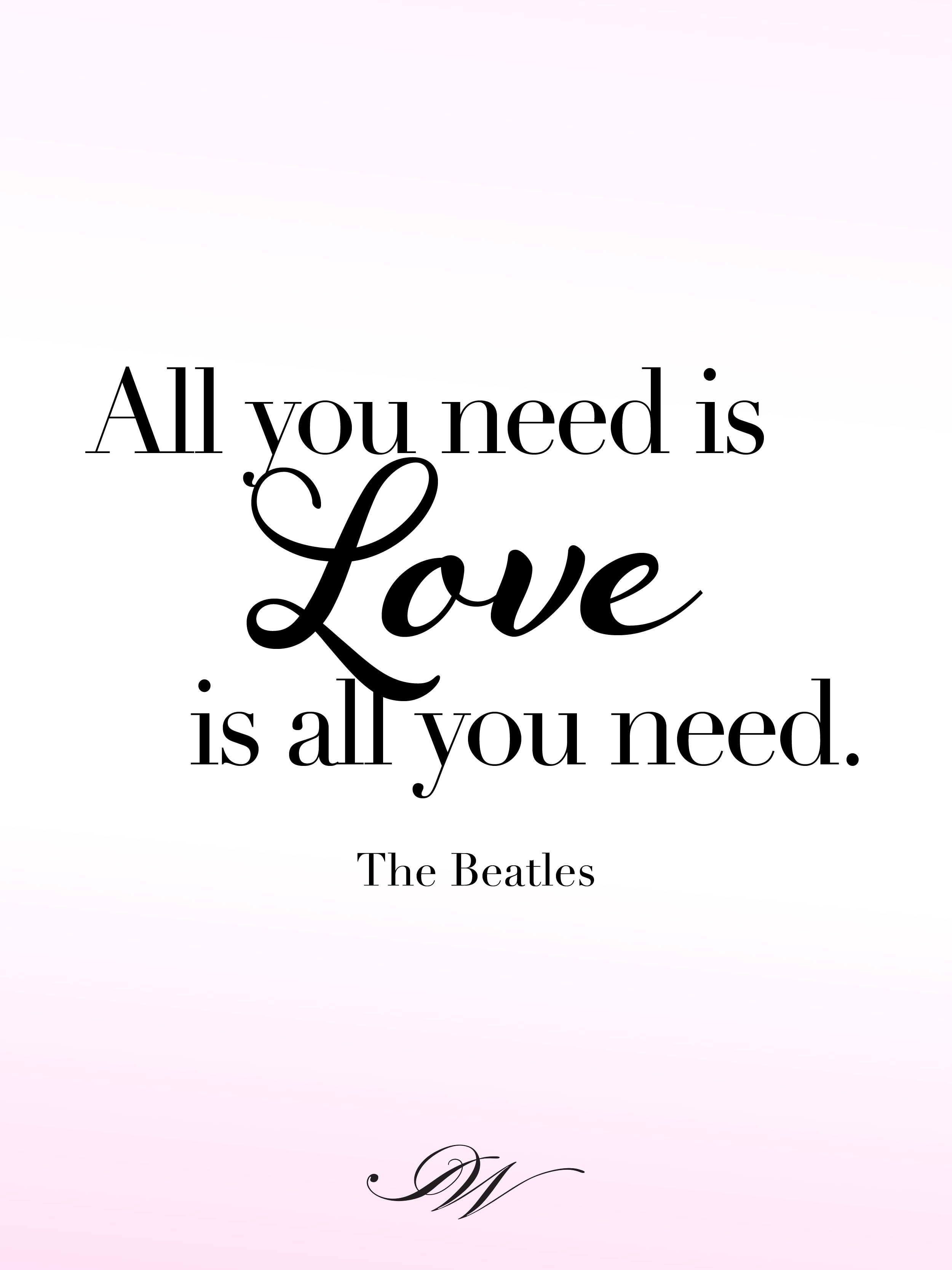 All You Need Is Love Love Is All You Need The Beatles Romantic Quotes Heart Warming Quotes Quotes