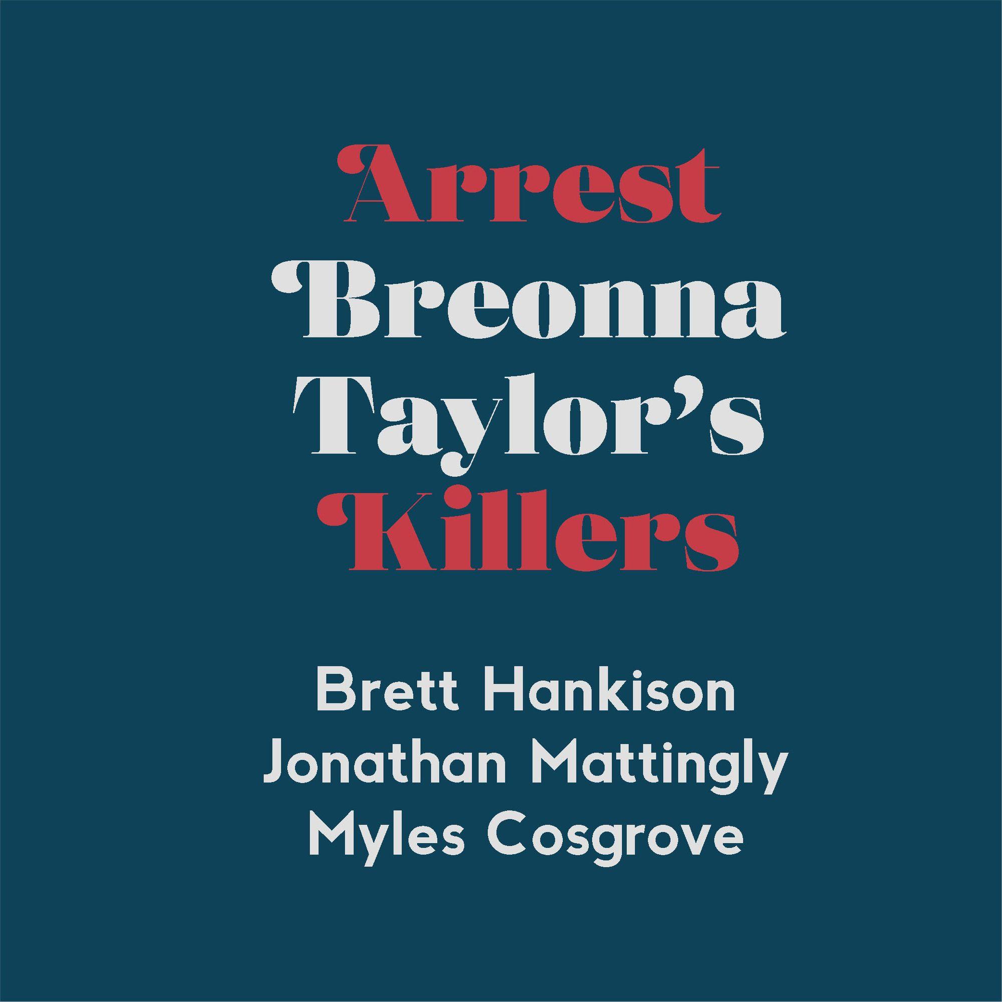 Arrest Breonna Taylor S Killers In 2020 Breonna Taylor Arrest Myles