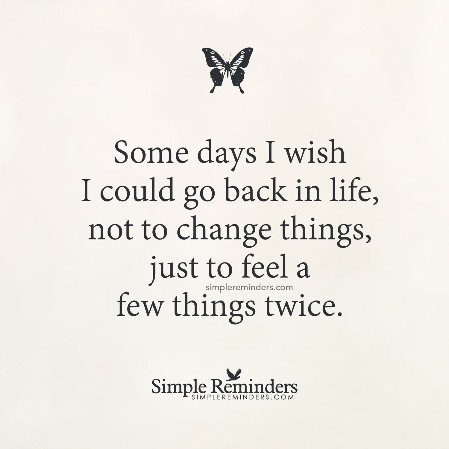 I Wish Quotes Feel Things Twice Some Days I Wish I Could Go Back In Life Not To