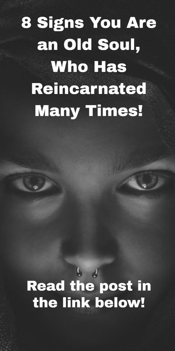 Awakening: 8 Signs You Are an Old Soul Who Has Reincarnated Many Times