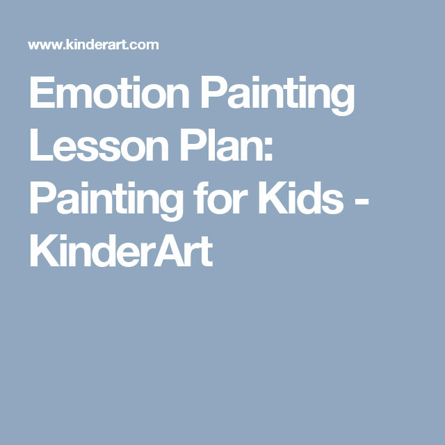 Emotion Painting Lesson Plan Painting For Kids Kinderart