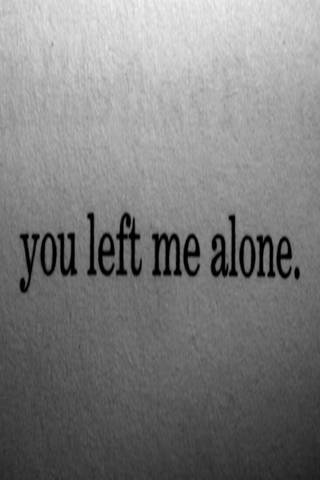 Download Free You Left Me Alone IPhone Wallpaper Mobile Contributed By Whitner Is Uploaded In