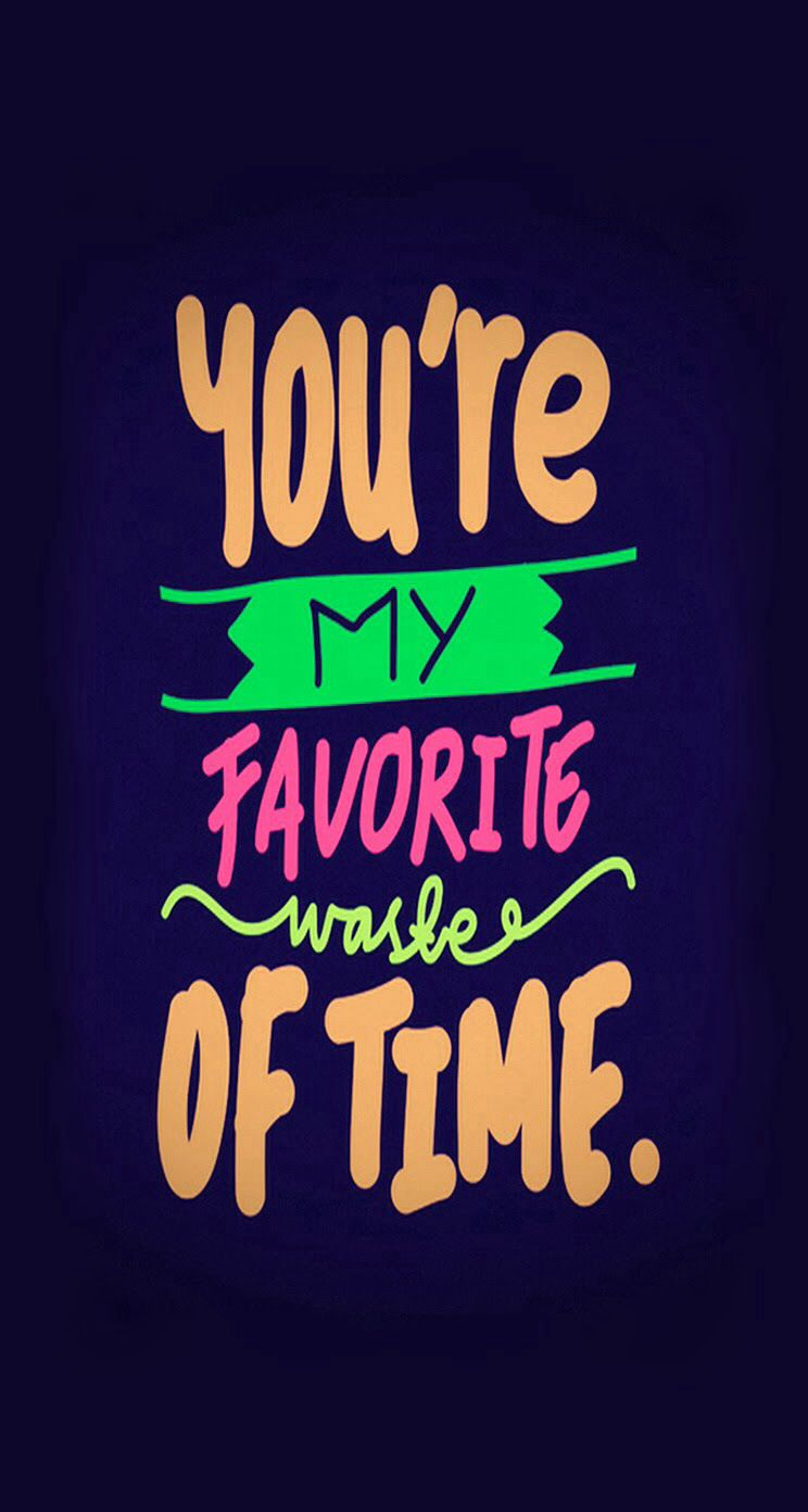 Youre My Favorite Waste Of Time Ios 8 Wallpapers Wallpaper