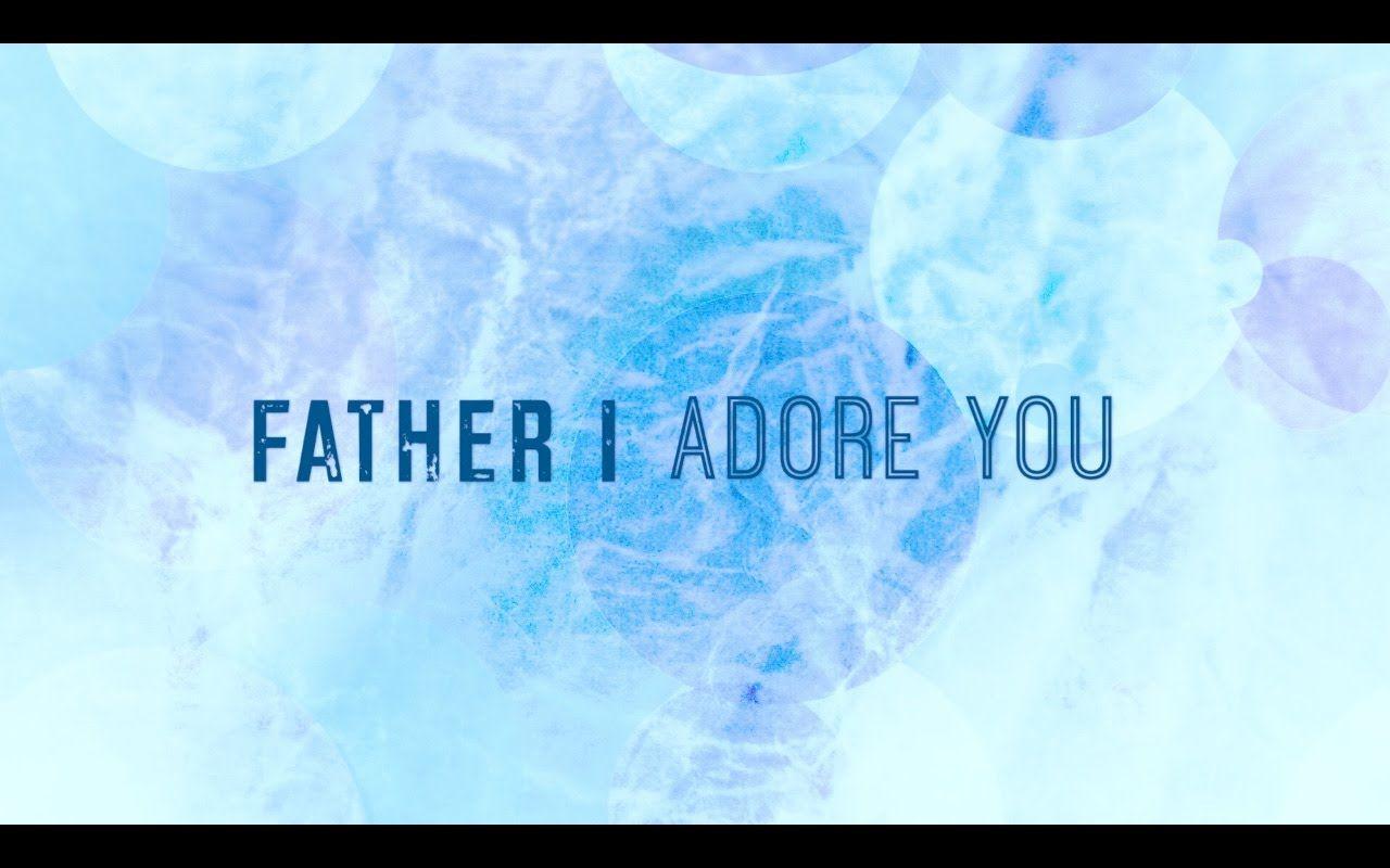 Father I Adore You w/ Lyrics (Matt Brouwer)