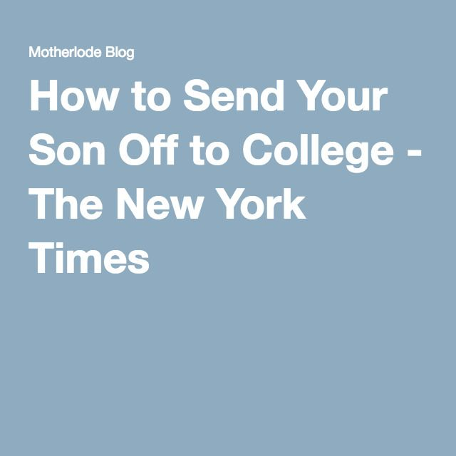 How to Send Your Son Off to College - The New York Times