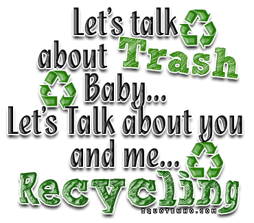 Lets Talk About Trash Png 370 325 Climate Change Quotes Recycling Quotes Graphic Quotes