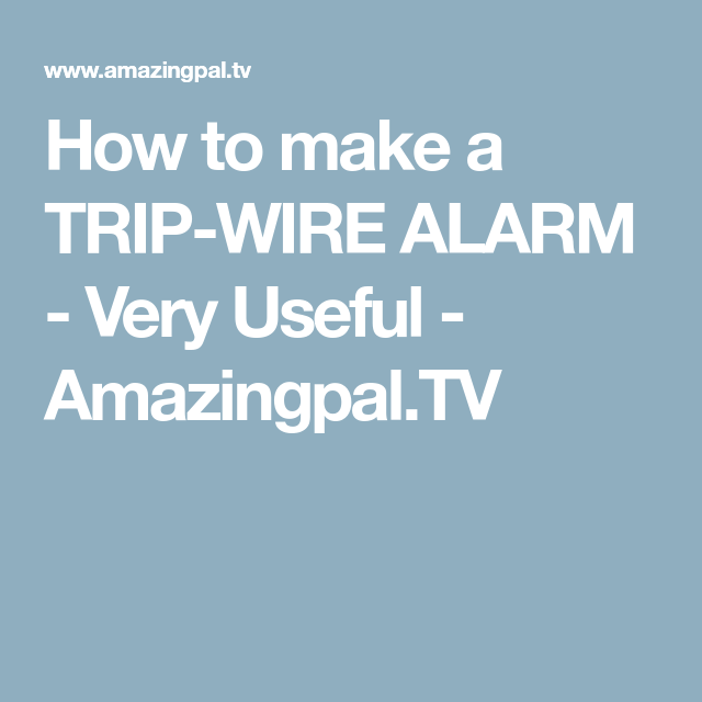 How to make a TRIP-WIRE ALARM - Very Useful - Amazingpal.TV ...