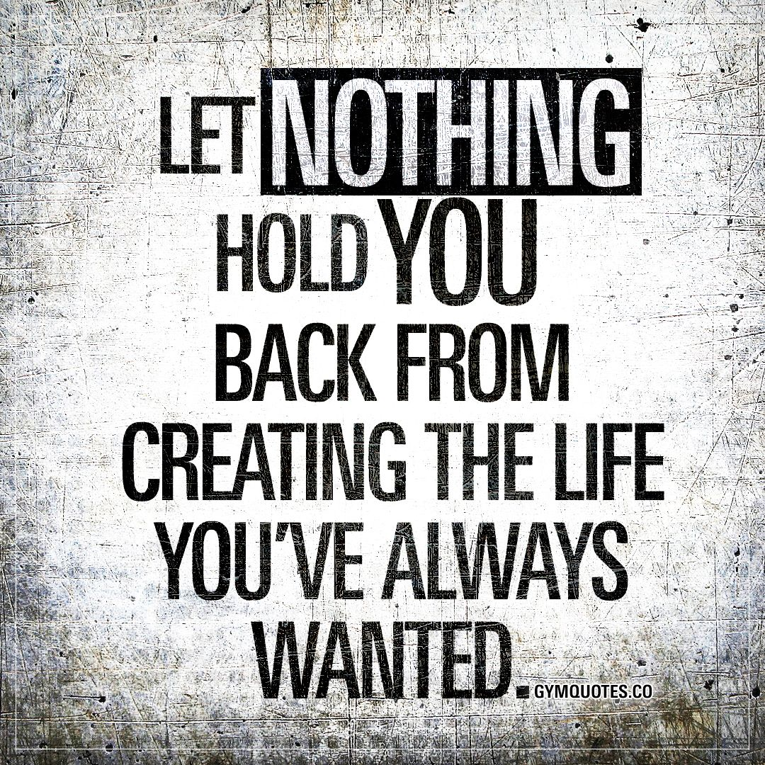 Inspirational Fitness Quotes: Let Nothing Hold You Back From Creating The Life You've