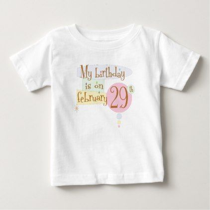 My birthday is on february 29th baby t shirt february negle