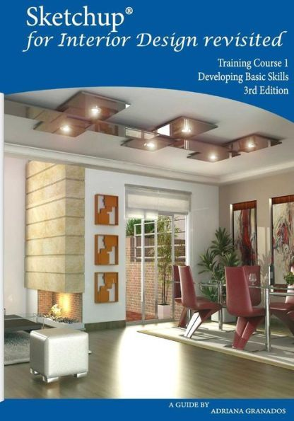 Sketchup For Interior Design Revisited Training Course 1