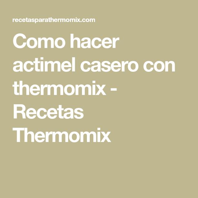 Como hacer actimel casero con thermomix - Recetas Thermomix