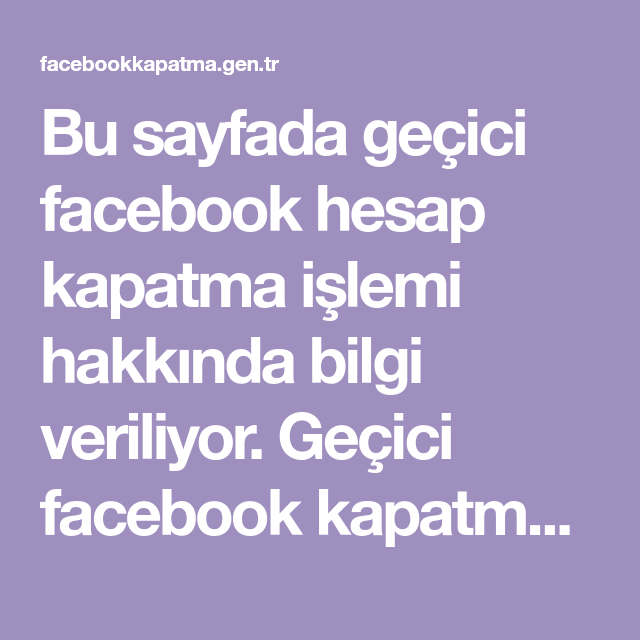 Bu Sayfada Gecici Facebook Hesap Kapatma Islemi Hakkinda Bilgi Veriliyor Gecici Facebook Kapatma Islemi Anlatiliyor Ayrica Facebook Hes Facebook Bilgi Arama