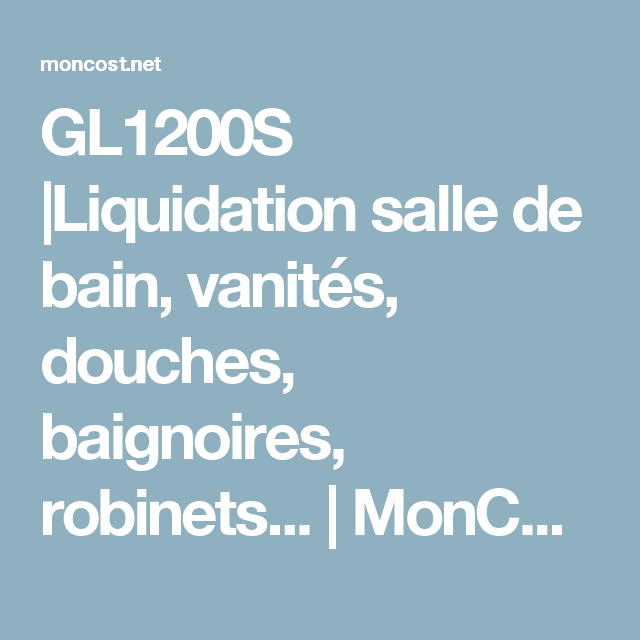 GL1200S |Liquidation salle de bain, vanités, douches ...