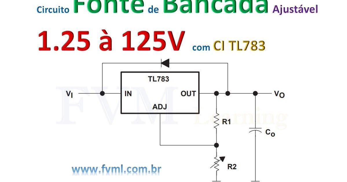 Circuito Fonte De Bancada Regulavel 1 25 A 125v Com Ci Tl783 Com