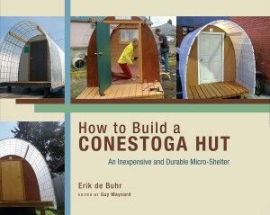 Full Color Construction Diy Manual For Building A Conestoga Hut Inexpensive And Durable Micro Construction Diy Homeless Shelter Design Homeless Shelter Ideas