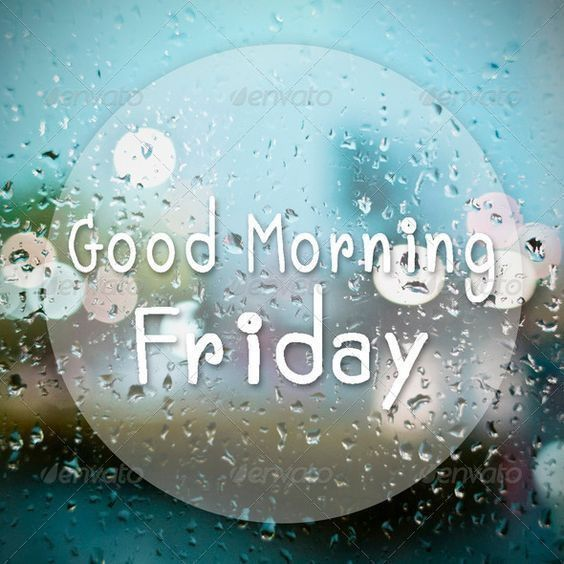 Good Morning Rainy Friday!..I Hope It Will Stop A Bit For