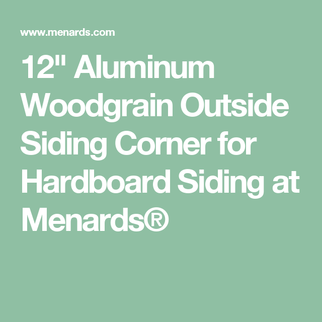 12 Aluminum Woodgrain Outside Siding Corner For Hardboard Siding At Menards Hardboard Siding Hardboard Menards